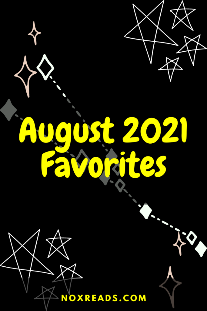 """Graphic with a black background and white stars. Yellow text reads """"August 2021 Favorites"""" and """"noxreads.com"""""""